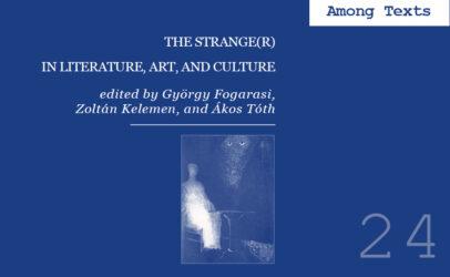 (Magyar) Among Texts 24: The Strange(r) in Literature, Art, and Culture – Megjelent tanszékünk legújabb kötete